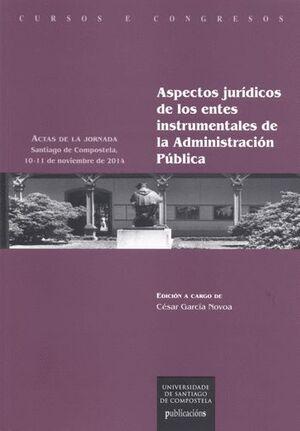 ASPECTOS JURÍDICOS DE LOS ENTES INSTRUMENTALES DE LA ADMINISTRACIÓN PÚBLICA