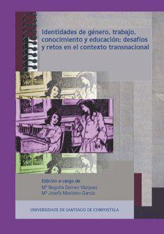 IDENTIDADES DE GÉNERO, TRABAJO, CONOCIMIENTO Y EDUCACIÓN: DESAFÍOS Y RETOS EN EL CONTEXTO TRANSNACIONAL