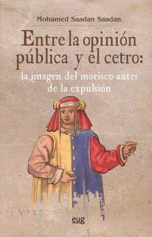 ENTRE LA OPINIÓN PÚBLICA Y EL CETRO: LA IMAGEN DEL MORISCO ANTES DE LA EXPULSIÓN