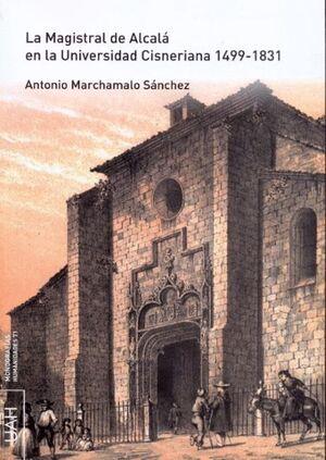 LA MAGISTRAL DE ALCALÁ EN LA UNIVERSIDAD CISNERIANA 1499-1831 + CD