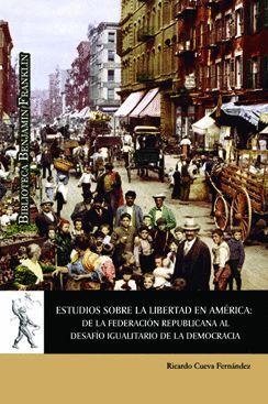 ESTUDIOS SOBRE LA LIBERTAD EN AMÉRICA: DE LA FEDERACIÓN REPUBLICANA