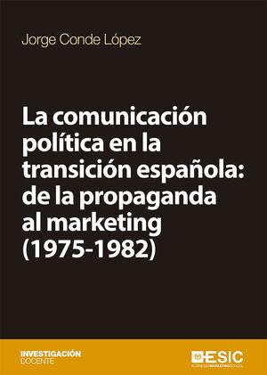 LA COMUNICACIÓN POLÍTICA EN LA TRANSICIÓN ESPAÑOLA: DE LA PROPAGANDA AL MARKETING (1975-1982)