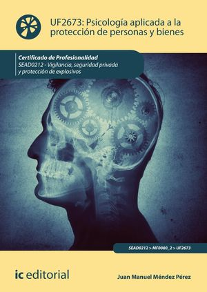PSICOLOGÍA APLICADA A LA PROTECCIÓN DE PERSONAS Y BIENES. SEAD0212 - VIGILANCIA, SEGURIDAD PRIVADA Y PROTECCIÓN DE EXPLOSIVOS