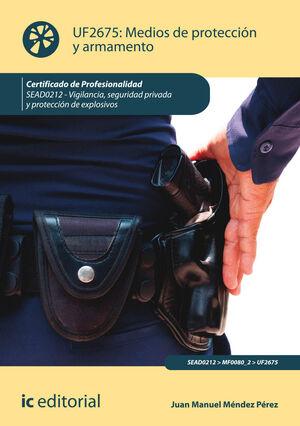 MEDIOS DE PROTECCIÓN Y ARMAMENTO. SEAD0212 - VIGILANCIA, SEGURIDAD PRIVADA Y PROTECCIÓN DE EXPLOSIVOS