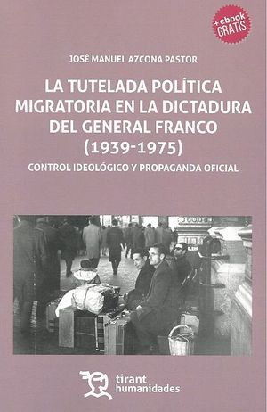 LA TUTELA POLÍTICA MIGRATORIA EN LA DICTADURA DEL GENERAL FRANCO (1939-1975)