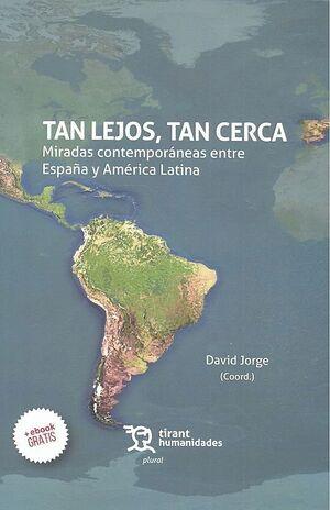 TAN LEJOS, TAN CERCA: MIRADAS CONTEMPORÁNEAS ENTRE ESPAÑA Y AMÉRICA LATINA
