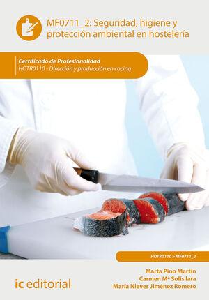 SEGURIDAD E HIGIENE Y PROTECCION AMBIENTAL EN HOSTELERÍA. HOTR0110 - DIRECCIÓN Y PRODUCCIÓN EN COCINA