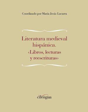 LITERATURA MEDIEVAL HISPÁNICA: «LIBROS, LECTURAS Y REESCRITURAS»