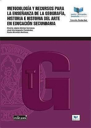 METODOLOGÍA Y RECURSOS PARA LA ENSEÑANZA DE LA GEOGRAFÍA, LA HISTORIA Y LA HISTORIA DEL ARTE EN EDUCACIÓN SECUNDARIA