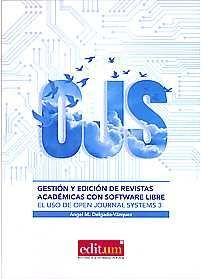 GESTIÓN Y EDICIÓN DE REVISTAS ACADÉMICAS CON SOFTWARE LIBRE. EL USO DE OPEN JOURNAL SYSTEMS 3.