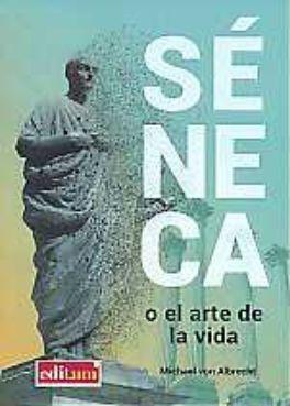 SÉNECA O EL ARTE DE LA VIDA