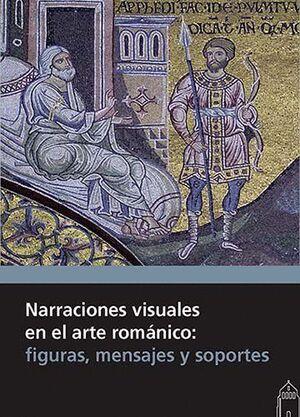 NARRACIONES VISUALES EN EL ARTE ROMÁNICO: FIGURAS, MENSAJES Y SOPORTES