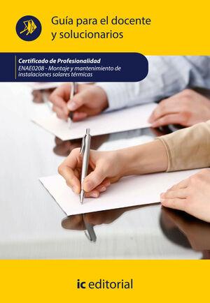 MONTAJE Y MANTENIMIENTO DE INSTALACIONES SOLARES TÉRMICAS. ENAE0208 - GUÍA PARA EL DOCENTE Y SOLUCIONARIOS