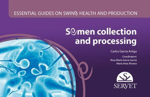 ESSENTIAL GUIDES ON SWINE HEALTH AND PRODUCTION. SEMEN COLLECTION AND MANAGEMENT