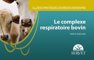 GUIDES PRATIQUES DE MÉDECINE BOVINE. COMPLEXE RESPIRATOIRE BOVIN