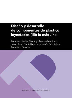 DISEÑO Y DESARROLLO DE COMPONENTES DE PLÁSTICO INYECTADOS (III): LA MÁQUINA