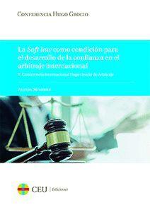 LA SOFT LAW COMO CONDICIÓN PARA EL DESARROLLO DE LA CONFIANZA EN EL ARBITRAJE INTERNACIONAL