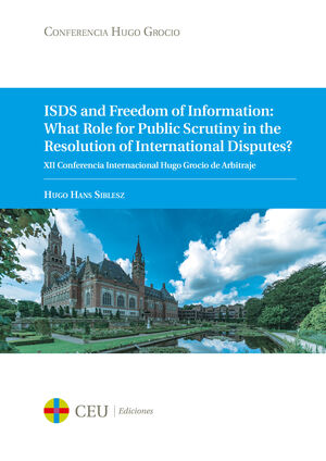 ISDS AND FREEDOM OF INFORMATION: WHAT ROLE FOR PUBLIC SCRUTINY IN THE RESOLUTION OF INTERNATIONAL DISPUTES?