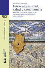 INTERCULTURALIDAD, SALUD Y CONVIVENCIA: SABERES, DISCURSOS Y PRÁCTICAS DE LA INMIGRACIÓN MARROQUÍ EN CASTELLÓN.