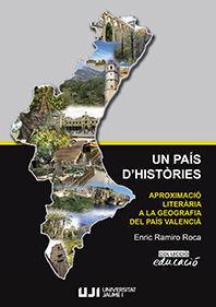 UN PAÍS D'HISTÒRIES. APROXIMACIÓ LITERÀRIA A LA GEOGRAFIA DEL PAÍS VALENCIÀ