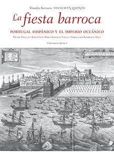 LA FIESTA BARROCA. PORTUGAL HISPÁNICO Y EL IMPERIO OCEÁNICO