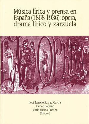 MÚSICA LÍRICA Y PRENSA EN ESPAÑA (1868-1936): ÓPERA, DRAMA LÍRICO Y ZARZUELA