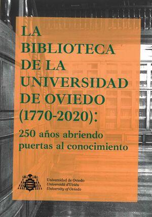 LA BIBLIOTECA DE LA UNIVERSIDAD DE OVIEDO (1770-2020): 250 AÑOS ABRIENDO PUERTAS AL CONOCIMIENTO
