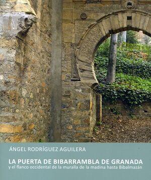 LA PUERTA DE BIBARRAMBLA DE GRANADA Y EL FLANCO OCCIDENTAL DE LA MURALLA DE LA MADINA HASTA BIBALMAZÁN
