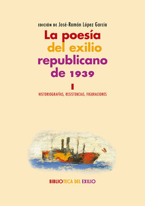 LA POESÍA DEL EXILIO REPUBLICANO DE 1939. I