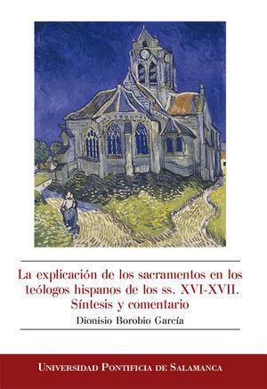 LA EXPLICACIÓN DE LOS SACRAMENTOS EN LOS TEÓLOGOS HISPANOS DE LOS SS. XVI-XVII. SÍNTESIS Y COMENTARIO