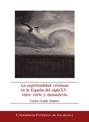 LA ESPIRITUALIDAD CRISTIANA EN LA ESPAÑA DEL SIGLO XV: ENTRE CORTE Y MONASTERIO
