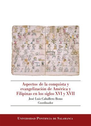 ASPECTOS DE LA CONQUISTA Y EVANGELIZACIÓN DE AMÉRICA Y FILIPINAS EN LOS SIGLOS XVI Y XVII