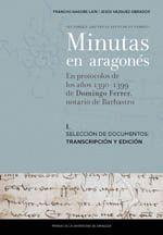 MINUTAS EN ARAGONÉS. I SELECCIÓN DE DOCUMENTOS: TRANSCRIPCIÓN Y EDICIÓN