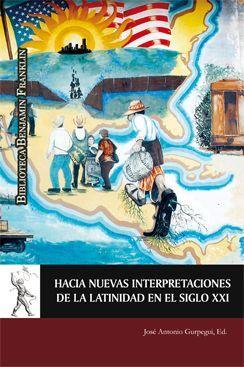 HACIA NUEVAS INTERPRETACIONES DE LA LATINIDAD EN EL SIGLO XXI