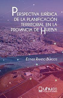 PERSPECTIVA JURÍDICA DE LA PLANIFICACIÓN TERRITORIAL EN LA PROVINCIA DE HUELVA