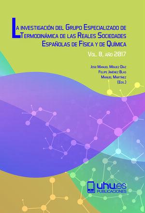 LA INVESTIGACIÓN DEL GRUPO ESPECIALIZADO DE TERMODINÁMICA DE LAS REALES SOCIEDADES ESPAÑOLAS DE FÍSICA Y DE QUÍMICA VOL. 8, AÑO 2017