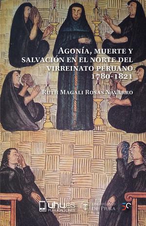 AGONÍA, MUERTE Y SALVACION EN EL NORTE DEL VIRREINATO PERUANO. 1780-1821