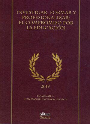 INVESTIGAR, FORMAR Y PROFESIONALIZAR: EL COMPROMISO POR LA EDUCACIÓN