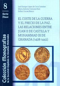 EL COSTE DE LA GUERRA Y EL PRECIO DE LA PAZ. LAS RELACIONES ENTRE JUAN II DE CASTILLA Y MUHAMMAD IX DE GRANADA (1428-1442)