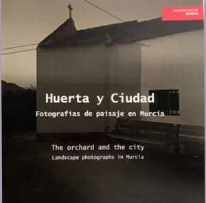 HUERTA Y CIUDAD / THE ORCHARD AND THE CITY