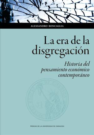 LA ERA DE LA DISGREGACIÓN: HISTORIA DEL PENSAMIENTO ECONÓMICO CONTEMPORÁNEO
