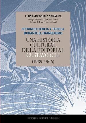 EDITANDO CIENCIA Y TÉCNICA DURANTE EL FRANQUISMO. UNA HISTORIA CULTURAL DE LA EDITORIAL GUSTAVO GILI (1939-1966)