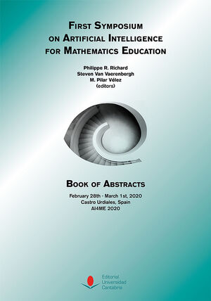 FIRST SYMPOSIUM ON ARTIFICIAL INTELLIGENCE FOR MATHEMATICS EDUCATION. BOOK OF ABSTRACTS (AI4ME 2020)