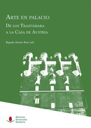 ARTE EN PALACIO. DE LOS TRASTÁMARA A LA CASA DE AUSTRIA