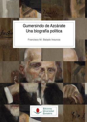 GUMERSINDO DE AZCÁRATE. UNA BIOGRAFÍA POLÍTICA