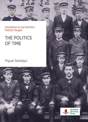 THE POLITICS OF TIME. INTRODUCTION TO CARL SCHMITT'S POLITICAL THOUGHT