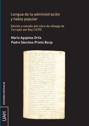 LENGUA DE LA ADMINISTRACIÓN Y HABLA POPULAR EDICIÓN Y ESTUDIO DEL LIBRO DE VILLAZGO DE TORREJÓN DEL REY (1579)