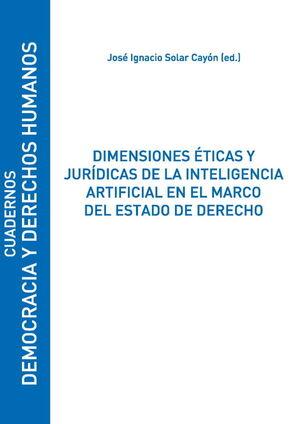 DIMENSIONES ÉTICAS Y JURÍDICAS DE LA INTELIGENCIA ARTIFICIAL EN EL MARCO DEL ESTADO DE DERECHO