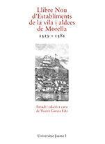 LLIBRE NOU D'ESTABLIMENTS DE LA VILA I ALDEES DE MORELLA 1519-1581