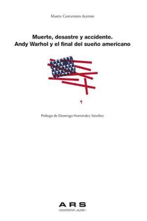 MUERTE, DESASTRE Y ACCIDENTE. ANDY WARHOL Y EL FINAL DEL SUEÑO AMERICANO